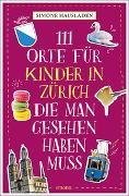 Cover-Bild zu 111 Orte für Kinder in Zürich, die man gesehen haben muss von Hausladen, Simone