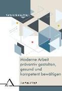 Cover-Bild zu Sonntag, Karlheinz (Hrsg.): Moderne Arbeit präventiv gestalten, gesund und kompetent bewältigen