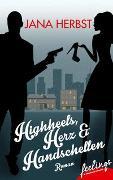 Cover-Bild zu Highheels, Herz & Handschellen von Herbst, Jana