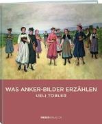 Cover-Bild zu Was Anker-Bilder erzählen von Tobler, Ueli