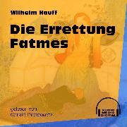Cover-Bild zu Hauff, Wilhelm: Die Errettung Fatmes (Ungekürzt) (Audio Download)