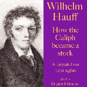 Cover-Bild zu Hauff, Wilhelm: Wilhelm Hauff: How the Caliph became a stork (Audio Download)