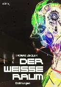 Cover-Bild zu Ziegler, Thomas: Der Weisse Raum (eBook)
