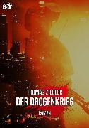 Cover-Bild zu Ziegler, Thomas: Der Drogenkrieg (eBook)