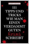 Cover-Bild zu 111 Tipps und Tricks, wie man einen verdammt guten Krimi schreibt von Schüller, Martin