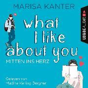 Cover-Bild zu What I Like About You - Mitten ins Herz (Ungekürzt) (Audio Download) von Kanter, Marisa
