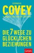 Cover-Bild zu Covey, Stephen R.: Die 7 Wege zu glücklichen Beziehungen