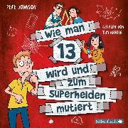 Cover-Bild zu Wie man 13 wird und zum Superhelden mutiert (Wie man 13 wird 4) (Audio Download) von Johnson, Pete
