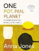 Cover-Bild zu Jones, Anna: One: Pot, Pan, Planet: A Greener Way to Cook for You and Your Family: A Cookbook
