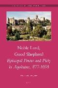 Cover-Bild zu Trumbore Jones, Anna: Noble Lord, Good Shepherd: Episcopal Power and Piety in Aquitaine, 877-1050