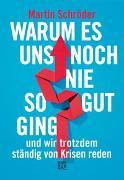 Cover-Bild zu Schröder, Martin: Warum es uns noch nie so gut ging und wir trotzdem ständig von Krisen reden