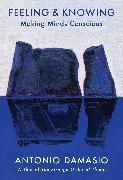 Cover-Bild zu Damasio, Antonio: Feeling & Knowing