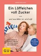 Cover-Bild zu Bohlmann, Sabine: Ein Löffelchen voll Zucker ... und was bitter ist, wird süß