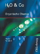 Cover-Bild zu H2O und Co, Realschule Bayern 2002, Gruppen 9/I (Teil 2), 10/I, 10/II und III, Organische Chemie, Schülerbuch von Eiblmeier, Christian