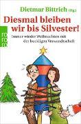 Cover-Bild zu Bittrich, Dietmar (Hrsg.): Diesmal bleiben wir bis Silvester!
