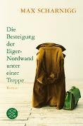 Cover-Bild zu Scharnigg, Max: Die Besteigung der Eiger-Nordwand unter einer Treppe