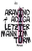 Cover-Bild zu Letzter Mann im Turm von Adiga, Aravind