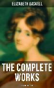 Cover-Bild zu The Complete Works (Illustrated Edition) (eBook) von Gaskell, Elizabeth