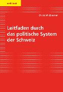 Cover-Bild zu Leitfaden durch das politische System der Schweiz von Ebnöther, Christoph