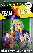 Cover-Bild zu TEAM X-TREME - Mission Zero: Der Alpha-Kreis (eBook) von Peinkofer, Michael