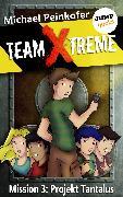 Cover-Bild zu TEAM X-TREME - Mission 3: Projekt Tantalus (eBook) von Peinkofer, Michael