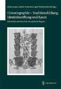 Cover-Bild zu Holtz, Sabine: Historiographie - Traditionsbildung, Identitätsstiftung und Raum