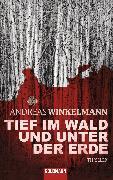 Cover-Bild zu Tief im Wald und unter der Erde (eBook) von Winkelmann, Andreas