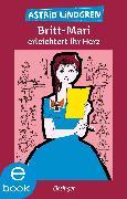 Cover-Bild zu Britt-Mari erleichtert ihr Herz (eBook) von Lindgren, Astrid