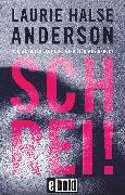 Cover-Bild zu Anderson, Laurie Halse: Schrei!, Nur wenn ich laut bin, wird sich was ändern (eBook)
