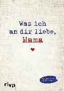 Cover-Bild zu Was ich an dir liebe, Mama von Reinwarth, Alexandra