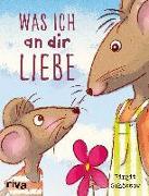 Cover-Bild zu Was ich an dir liebe - Kinderbuch von Schössow, Birgit