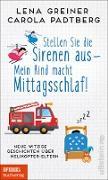 Cover-Bild zu Stellen Sie die Sirenen aus! Mein Kind macht Mittagsschlaf! (eBook) von Padtberg, Carola