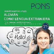 Cover-Bild zu PONS Audiotraining Plus - Alemán como lengua extranjera (Audio Download) von Breslauer, Christine