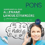 Cover-Bild zu PONS Audiotraining Plus - Allemand langue étrangère (Audio Download) von Breslauer, Christine