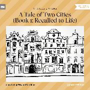Cover-Bild zu Recalled to Life - A Tale of Two Cities, Book 1 (Unabridged) (Audio Download) von Dickens, Charles