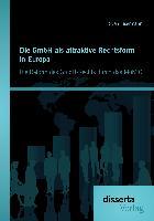 Cover-Bild zu Eisermann, Sven: Die GmbH als attraktive Rechtsform in Europa: Die Reform des GmbH-Rechts durch das MoMiG