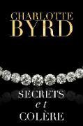 Cover-Bild zu Secrets et colère (Secrets et mensonges, #4) (eBook) von Byrd, Charlotte