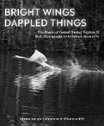 Cover-Bild zu Hopkins, Gerard Manley: Bright Wings, Dappled Things: Poems of Gerard Manley Hopkins Sj & Photographs by Fr Francis Browne Sj