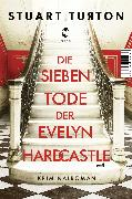 Cover-Bild zu Turton, Stuart: Die sieben Tode der Evelyn Hardcastle