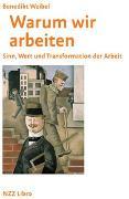 Cover-Bild zu Weibel, Benedikt: Warum wir arbeiten