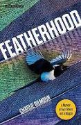Cover-Bild zu Gilmour, Charlie: Featherhood: A Memoir of Two Fathers and a Magpie