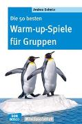 Cover-Bild zu Die 50 besten Warm-up-Spiele für Gruppen von Behnke, Andrea