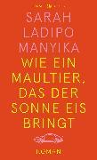 Cover-Bild zu Ladipo Manyika, Sarah: Wie ein Maultier, das der Sonne Eis bringt