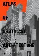 Cover-Bild zu Phaidon, Editors: Atlas of Brutalist Architecture