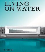 Cover-Bild zu Editors, Phaidon: Living on Water