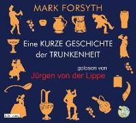 Cover-Bild zu Eine kurze Geschichte der Trunkenheit - Der Homo alcoholicus von der Steinzeit bis heute von Forsyth, Mark