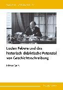 Cover-Bild zu Lucien Febvre und das historisch-didaktische Potenzial von Geschichtsschreibung (eBook) von Raum, Kristian