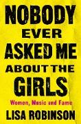 Cover-Bild zu Nobody Ever Asked Me about the Girls (eBook) von Robinson, Lisa