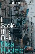 Cover-Bild zu I Stole the Rain (eBook) von Ruotolo, Elisa