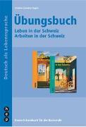 Cover-Bild zu Leben in der Schweiz - Arbeiten in der Schweiz. Übungsbuch